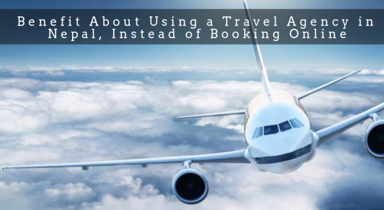 Benefit About Using a Travel Agency in Nepal, Instead of Booking